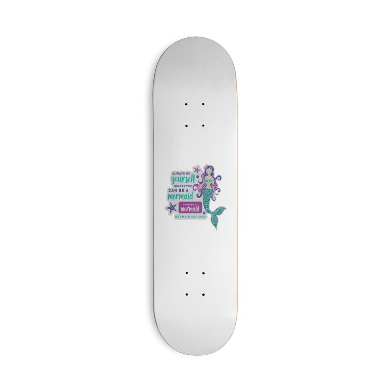 Be A Mermaid Accessories Deck Only Skateboard by Moon Joggers's Artist Shop