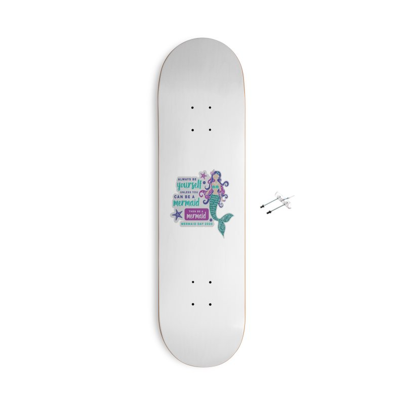 Be A Mermaid Accessories With Hanging Hardware Skateboard by Moon Joggers's Artist Shop