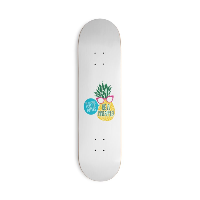 Be a Pineapple Accessories Deck Only Skateboard by Moon Joggers's Artist Shop