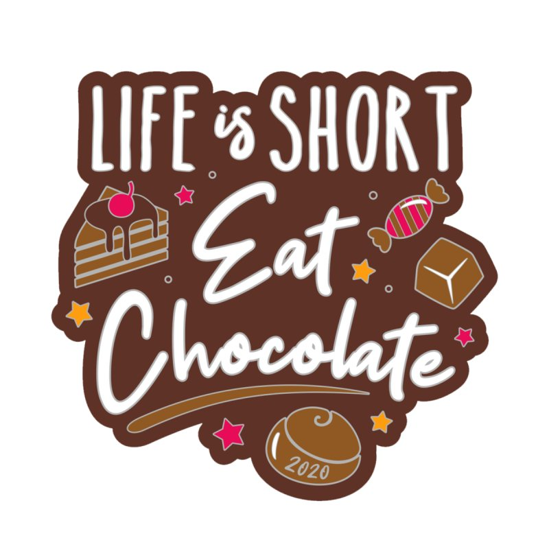Life is Short. Eat Chocolate! by Moon Joggers's Artist Shop