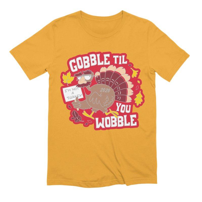 Gobble Til You Wobble Men's Extra Soft T-Shirt by Moon Joggers's Artist Shop
