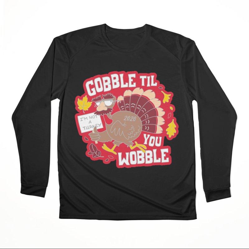 Gobble Til You Wobble Women's Performance Unisex Longsleeve T-Shirt by Moon Joggers's Artist Shop