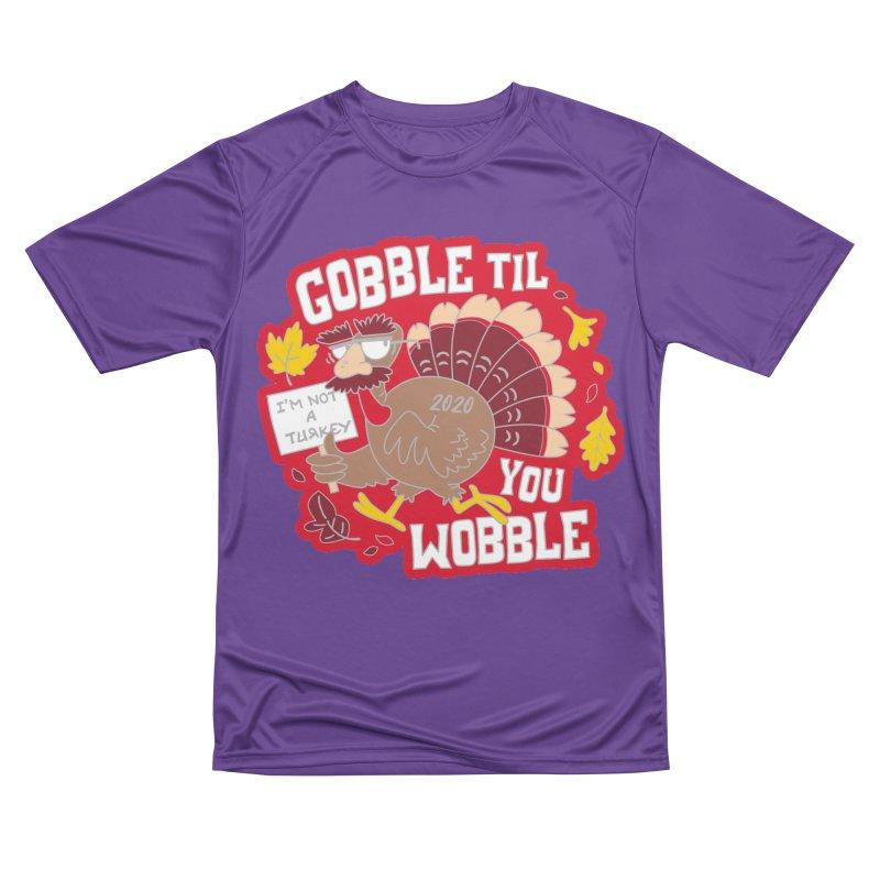 Gobble Til You Wobble Men's Performance T-Shirt by Moon Joggers's Artist Shop