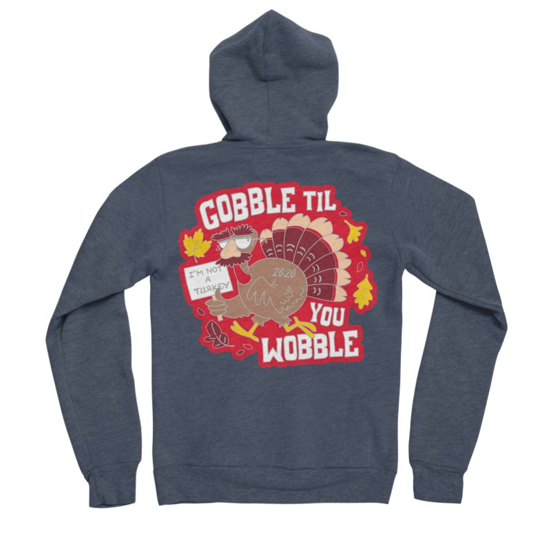 Gobble Til You Wobble Women's Sponge Fleece Zip-Up Hoody by Moon Joggers's Artist Shop