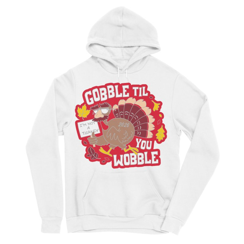 Gobble Til You Wobble Women's Sponge Fleece Pullover Hoody by Moon Joggers's Artist Shop