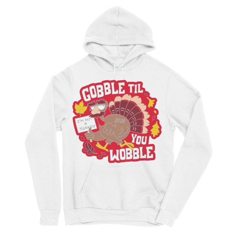 Gobble Til You Wobble Men's Sponge Fleece Pullover Hoody by Moon Joggers's Artist Shop