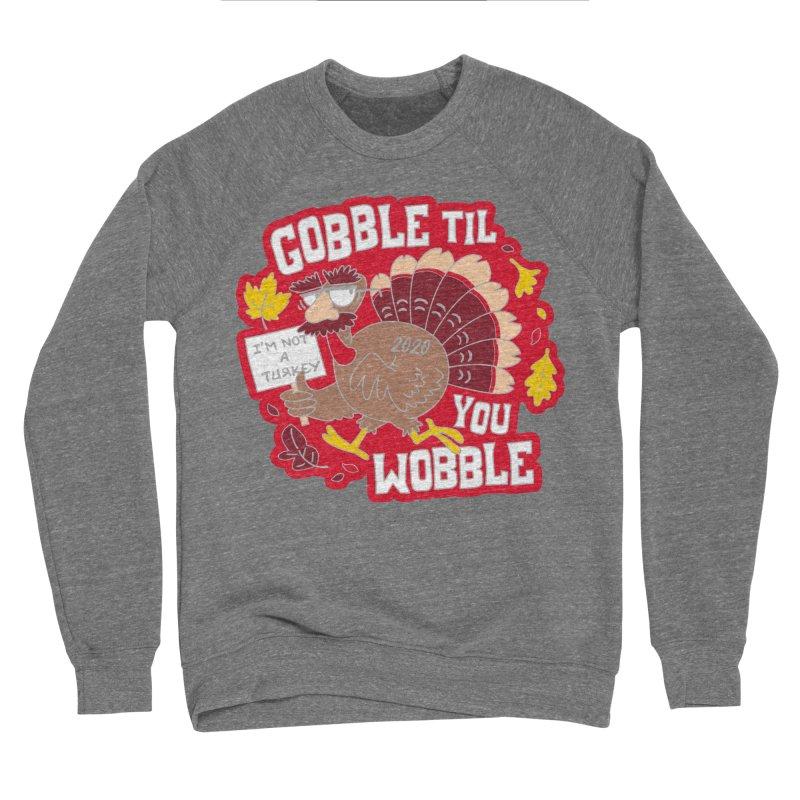 Gobble Til You Wobble Men's Sponge Fleece Sweatshirt by Moon Joggers's Artist Shop