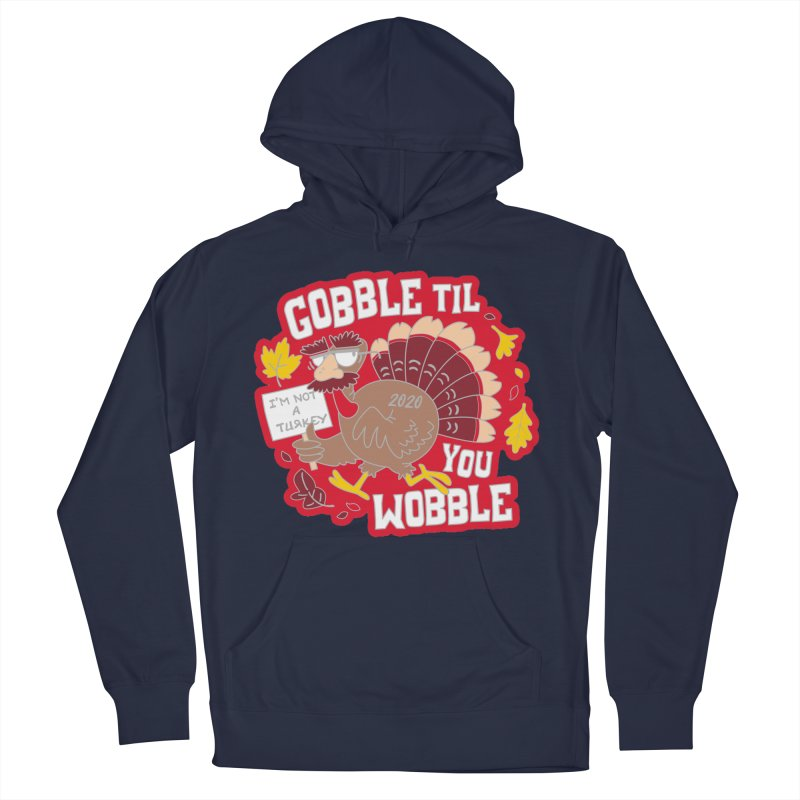 Gobble Til You Wobble Men's French Terry Pullover Hoody by Moon Joggers's Artist Shop