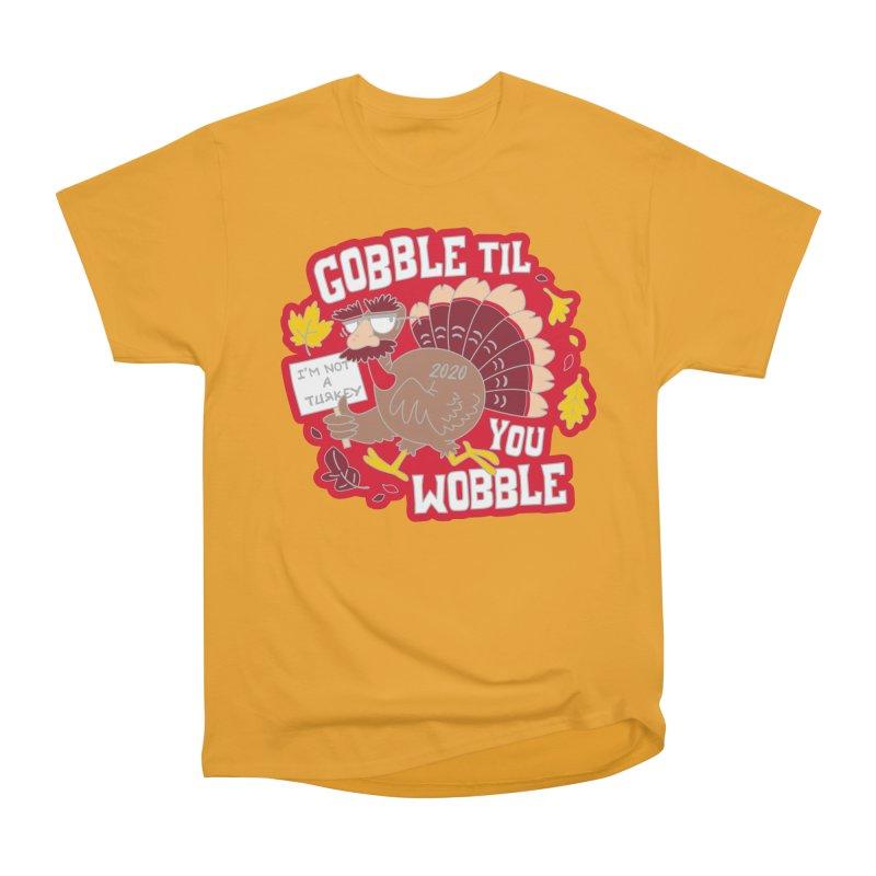 Gobble Til You Wobble Women's Heavyweight Unisex T-Shirt by Moon Joggers's Artist Shop