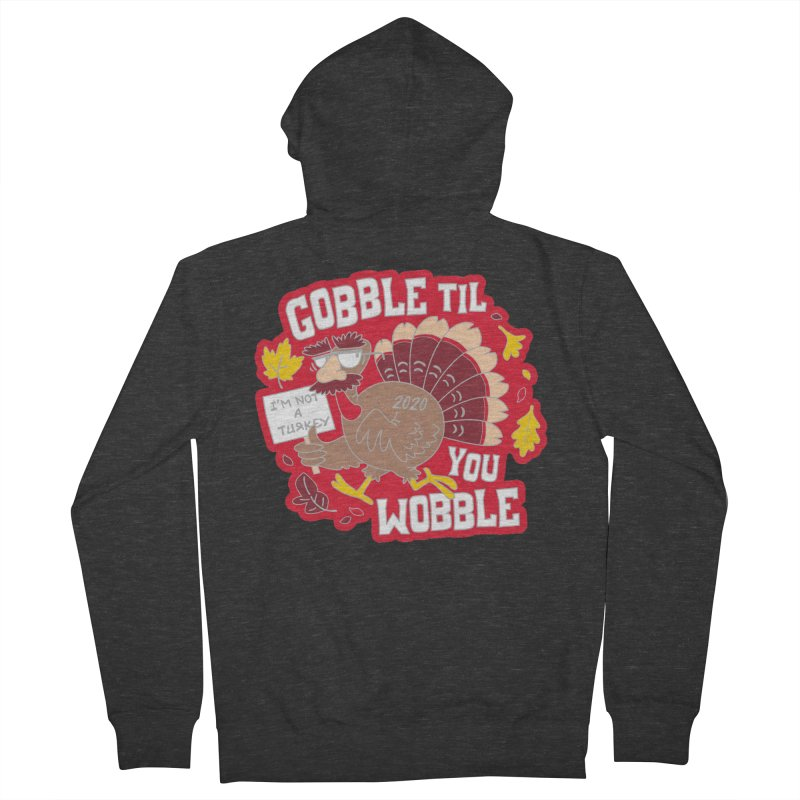 Gobble Til You Wobble Women's French Terry Zip-Up Hoody by Moon Joggers's Artist Shop