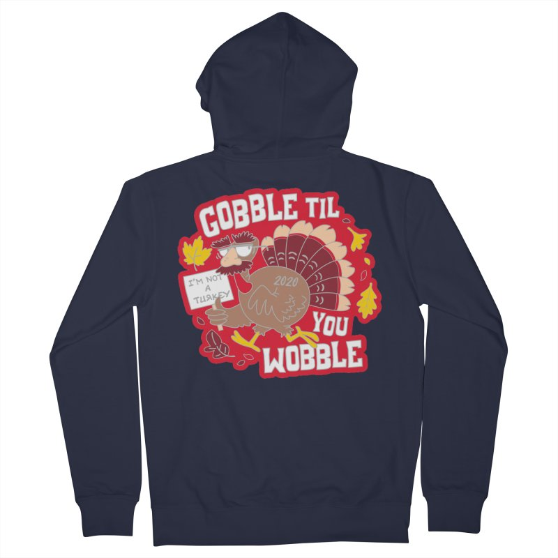 Gobble Til You Wobble Men's French Terry Zip-Up Hoody by Moon Joggers's Artist Shop