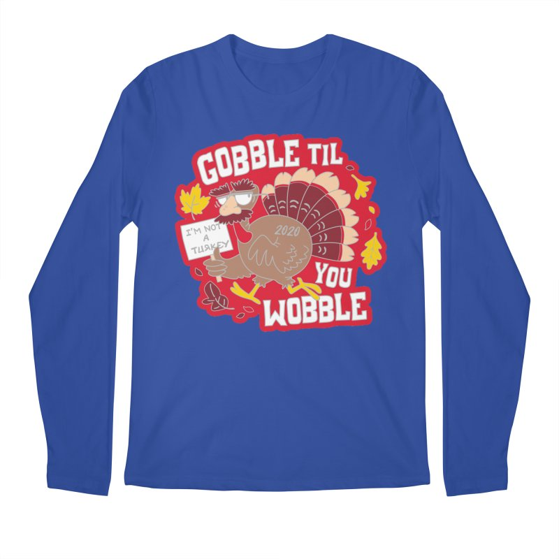 Gobble Til You Wobble Men's Regular Longsleeve T-Shirt by Moon Joggers's Artist Shop