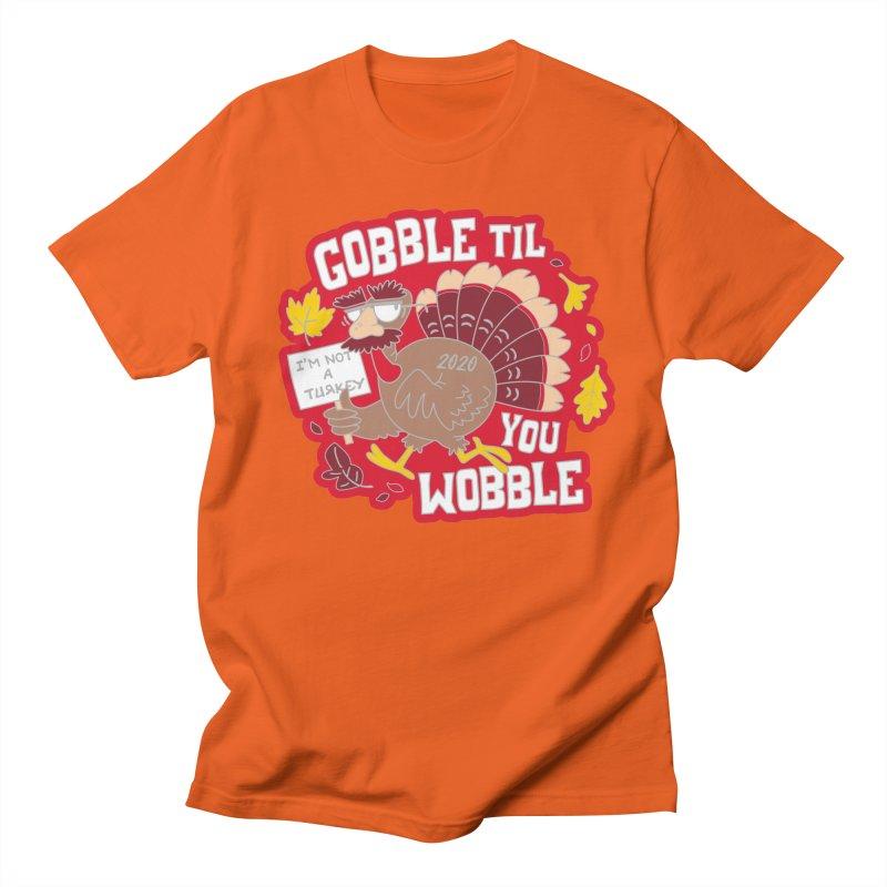 Gobble Til You Wobble Women's Regular Unisex T-Shirt by Moon Joggers's Artist Shop