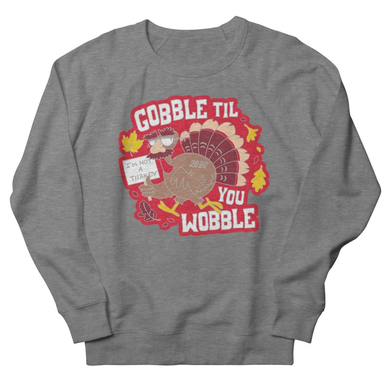 Gobble Til You Wobble Women's French Terry Sweatshirt by Moon Joggers's Artist Shop
