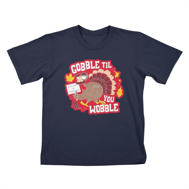 Gobble Til You Wobble Kids T-Shirt by Moon Joggers's Artist Shop