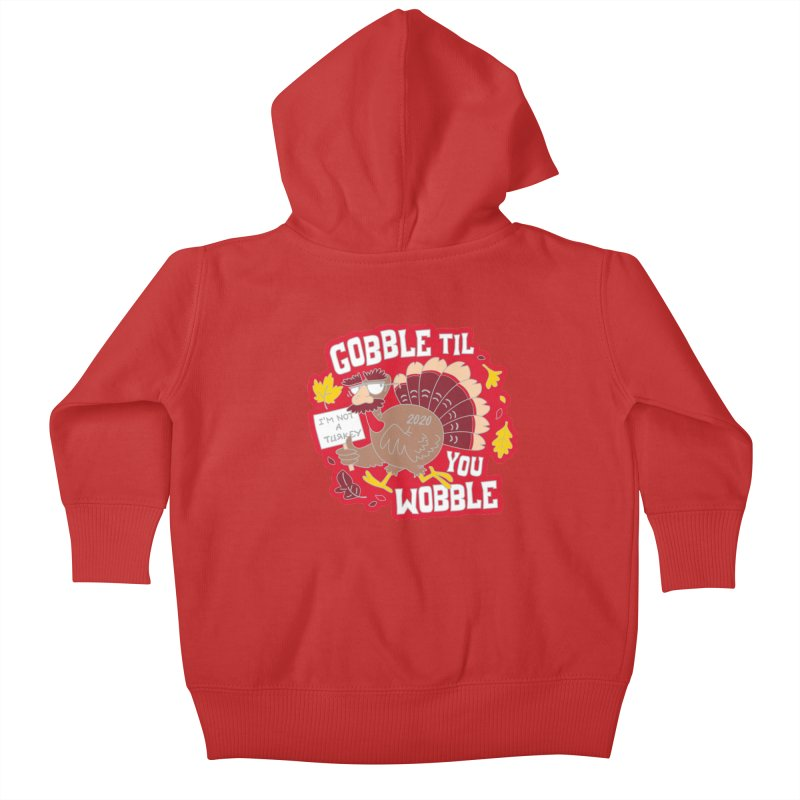 Gobble Til You Wobble Kids Baby Zip-Up Hoody by Moon Joggers's Artist Shop
