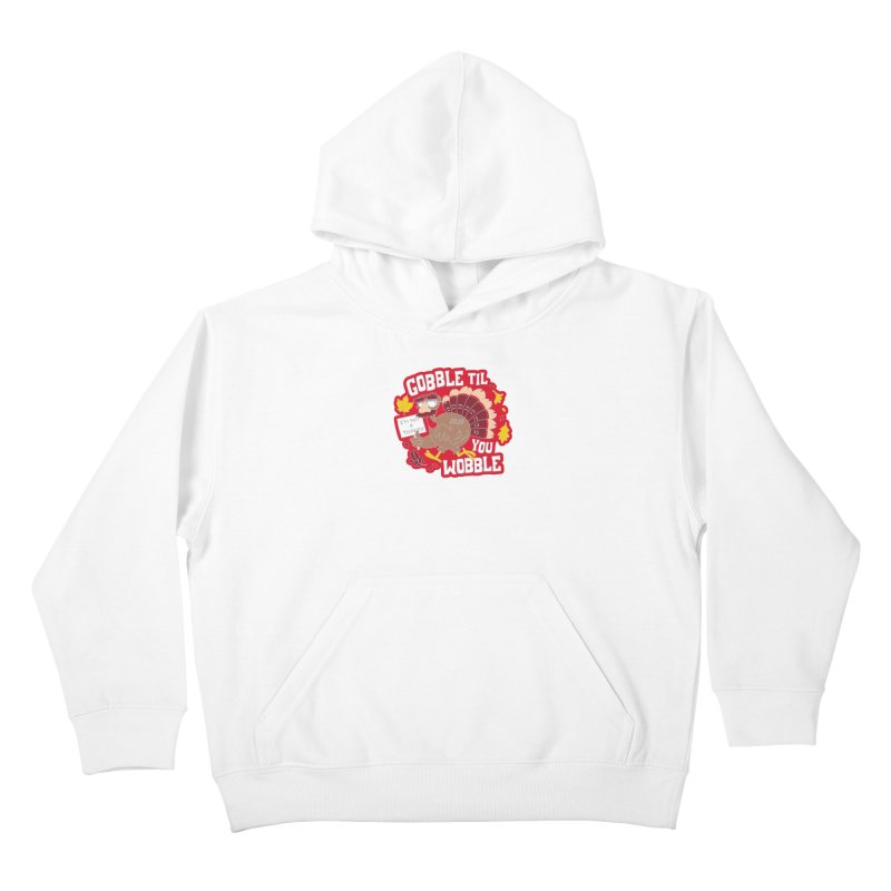 Gobble Til You Wobble Kids Pullover Hoody by Moon Joggers's Artist Shop