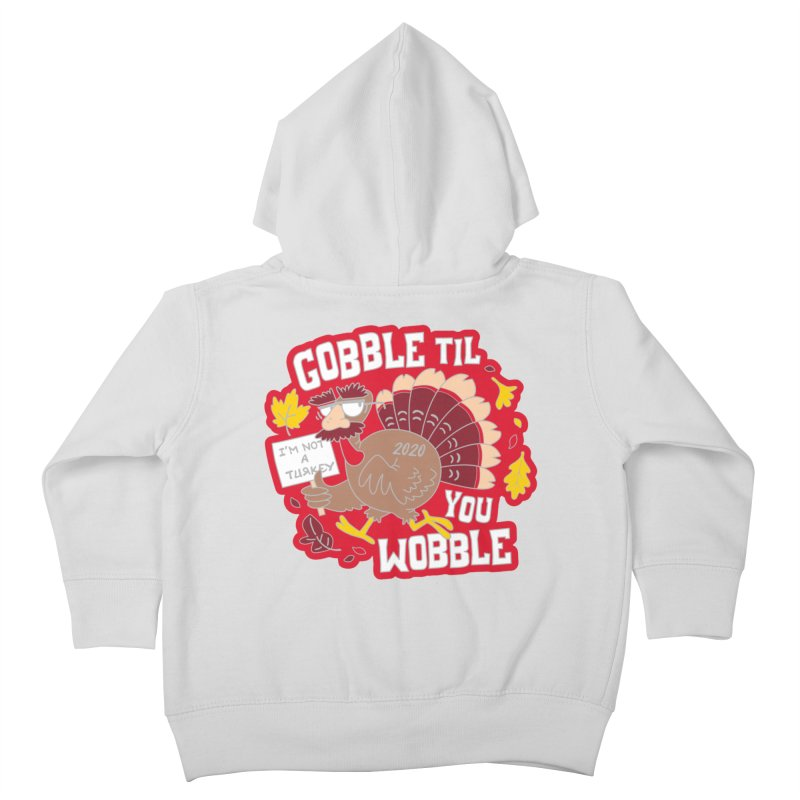 Gobble Til You Wobble Kids Toddler Zip-Up Hoody by Moon Joggers's Artist Shop