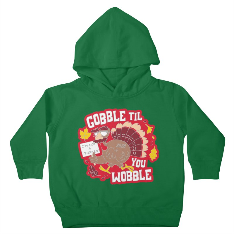 Gobble Til You Wobble Kids Toddler Pullover Hoody by Moon Joggers's Artist Shop