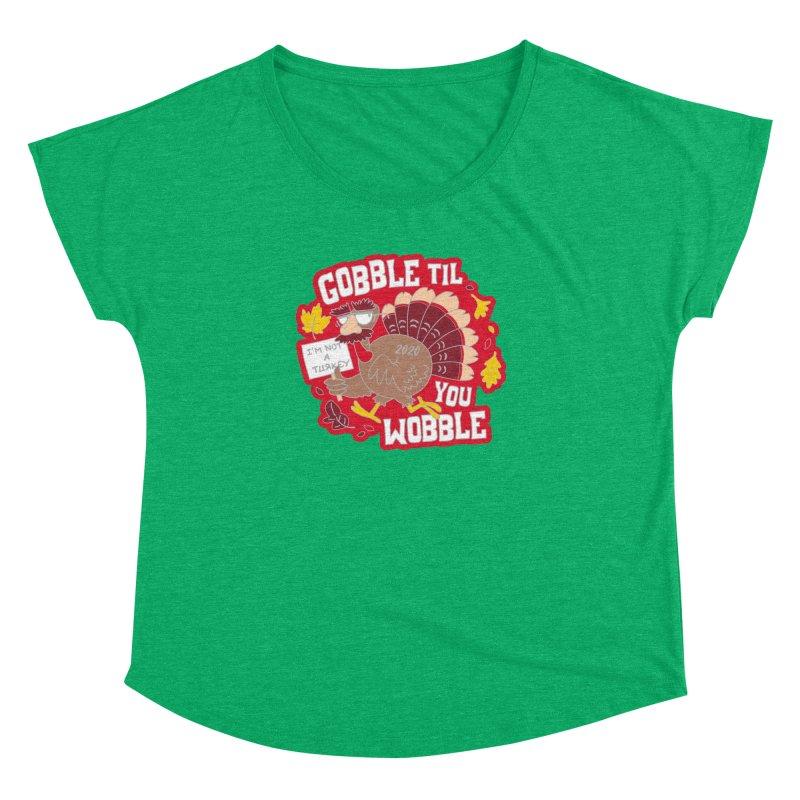 Gobble Til You Wobble Women's Dolman Scoop Neck by Moon Joggers's Artist Shop