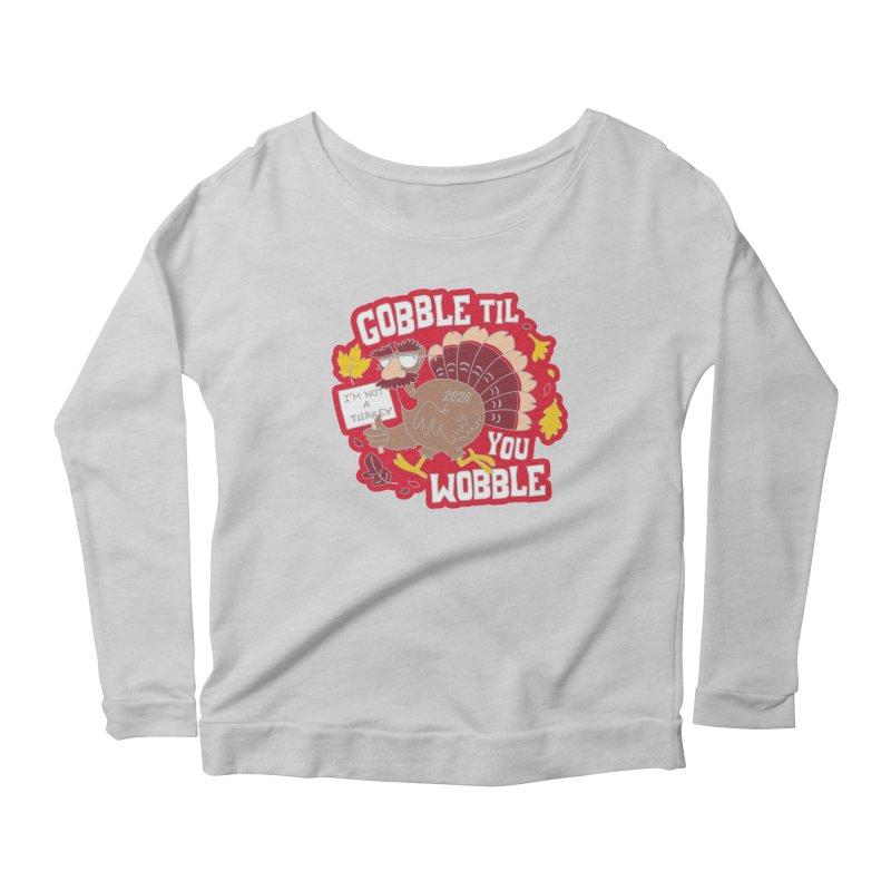 Gobble Til You Wobble Women's Scoop Neck Longsleeve T-Shirt by Moon Joggers's Artist Shop