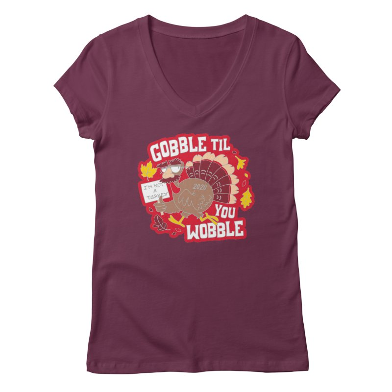 Gobble Til You Wobble Women's Regular V-Neck by Moon Joggers's Artist Shop