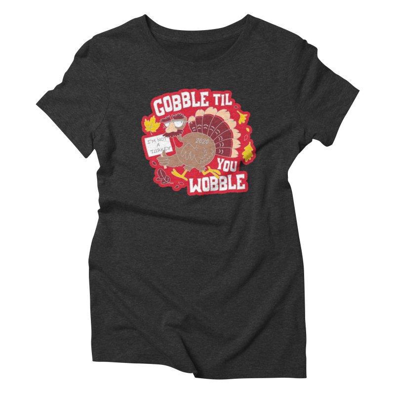 Gobble Til You Wobble Women's Triblend T-Shirt by Moon Joggers's Artist Shop