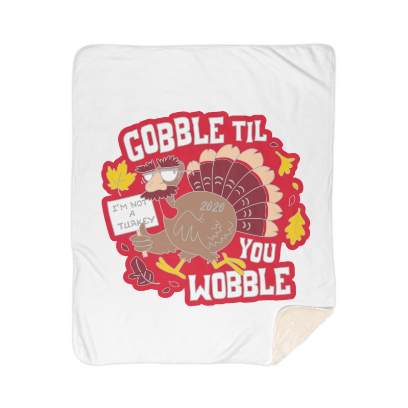 Gobble Til You Wobble Home Sherpa Blanket Blanket by Moon Joggers's Artist Shop