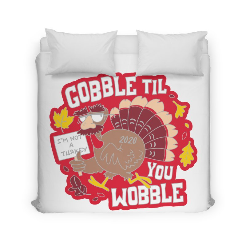 Gobble Til You Wobble Home Duvet by Moon Joggers's Artist Shop