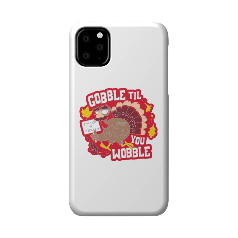 Gobble Til You Wobble Accessories Phone Case by Moon Joggers's Artist Shop