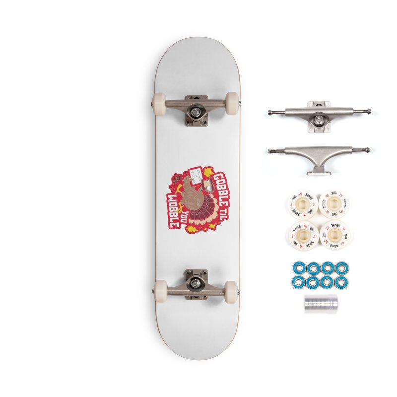 Gobble Til You Wobble Accessories Complete - Premium Skateboard by Moon Joggers's Artist Shop
