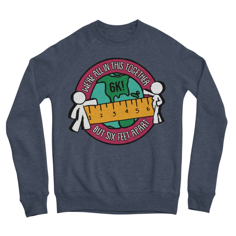 Social Distancing 6K - We Are All In This Together...But Six Feet Apart Women's Sponge Fleece Sweatshirt by Moon Joggers's Artist Shop