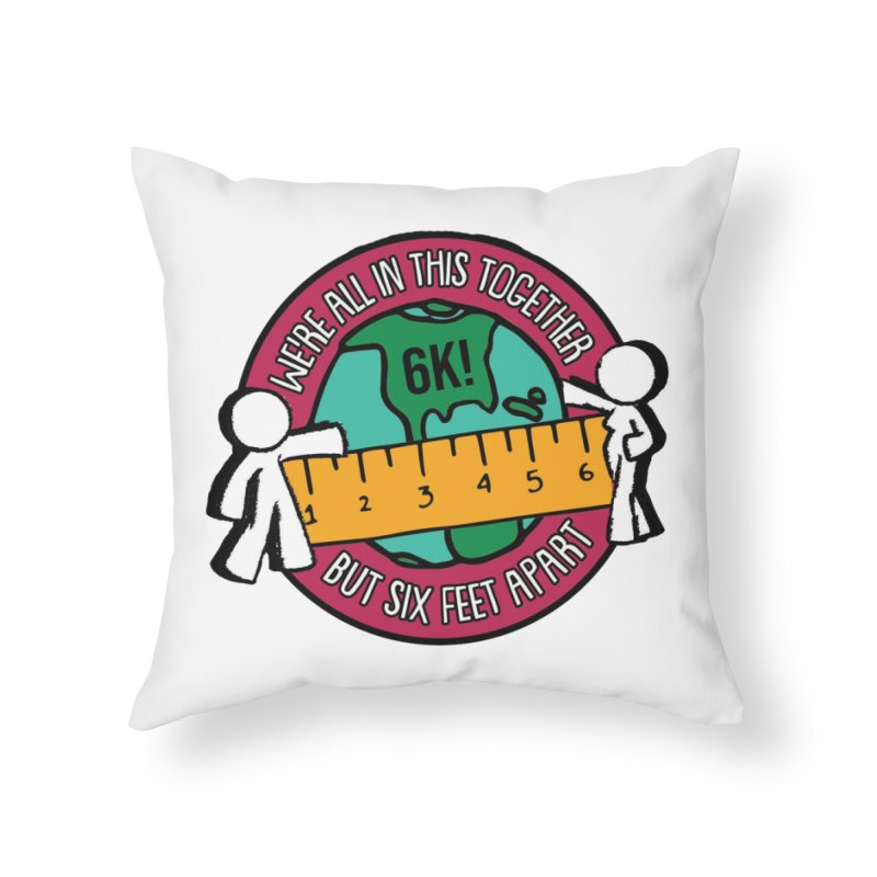 Social Distancing 6K - We Are All In This Together...But Six Feet Apart Home Throw Pillow by Moon Joggers's Artist Shop