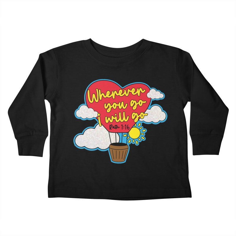 Where You Go I Will Go Kids Toddler Longsleeve T-Shirt by Moon Joggers's Artist Shop