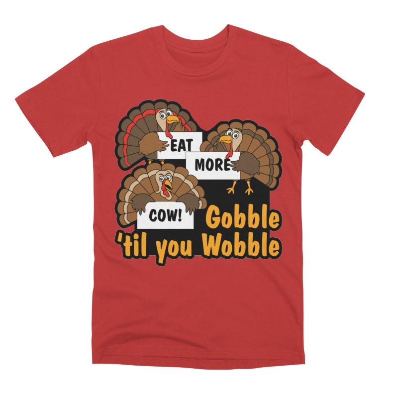 Gobble Til You Wobble Men's T-Shirt by Moon Joggers's Artist Shop