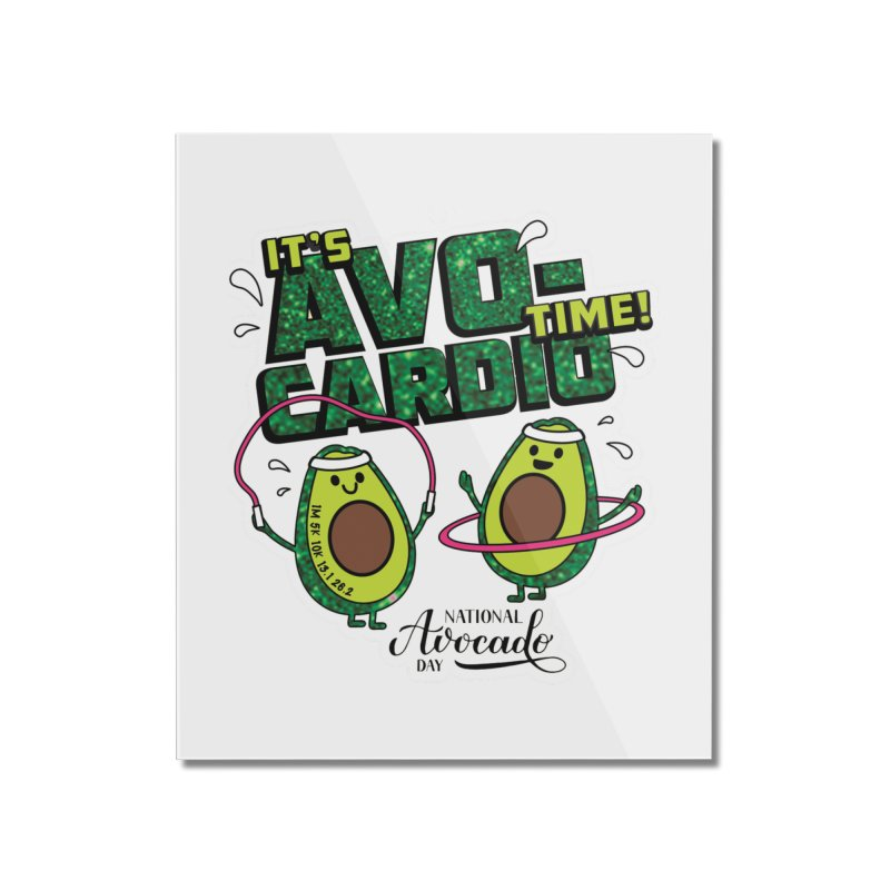 Avocado Day - It's Avo-Cardio Time! Home Mounted Acrylic Print by Moon Joggers's Artist Shop