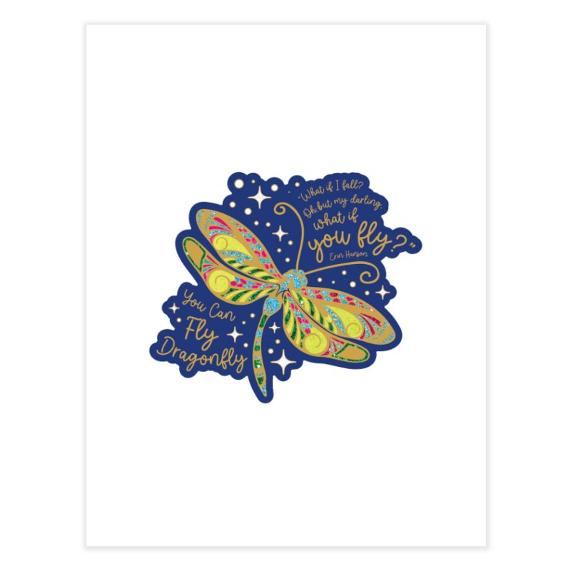 You Can Fly Dragonfly Home Fine Art Print by Moon Joggers's Artist Shop