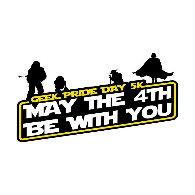 Geek Pride Day 5K: May the 4th Be With You None  by moonjoggers's Artist Shop