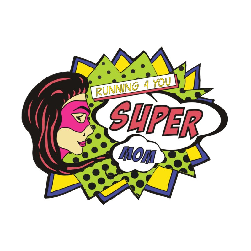 Mother's Day 5K - Running 4 You Super Mom! by moonjoggers's Artist Shop