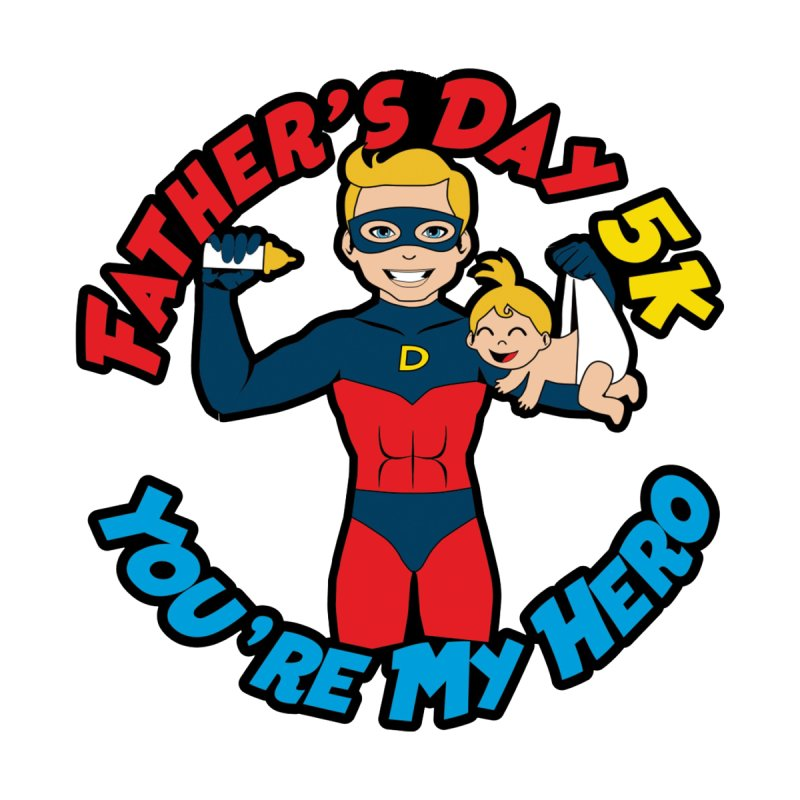 FATHER'S DAY 5K – YOU'RE MY HERO None  by moonjoggers's Artist Shop