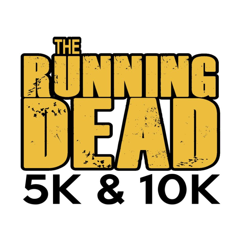 The Running Dead 5K & 10K None  by moonjoggers's Artist Shop