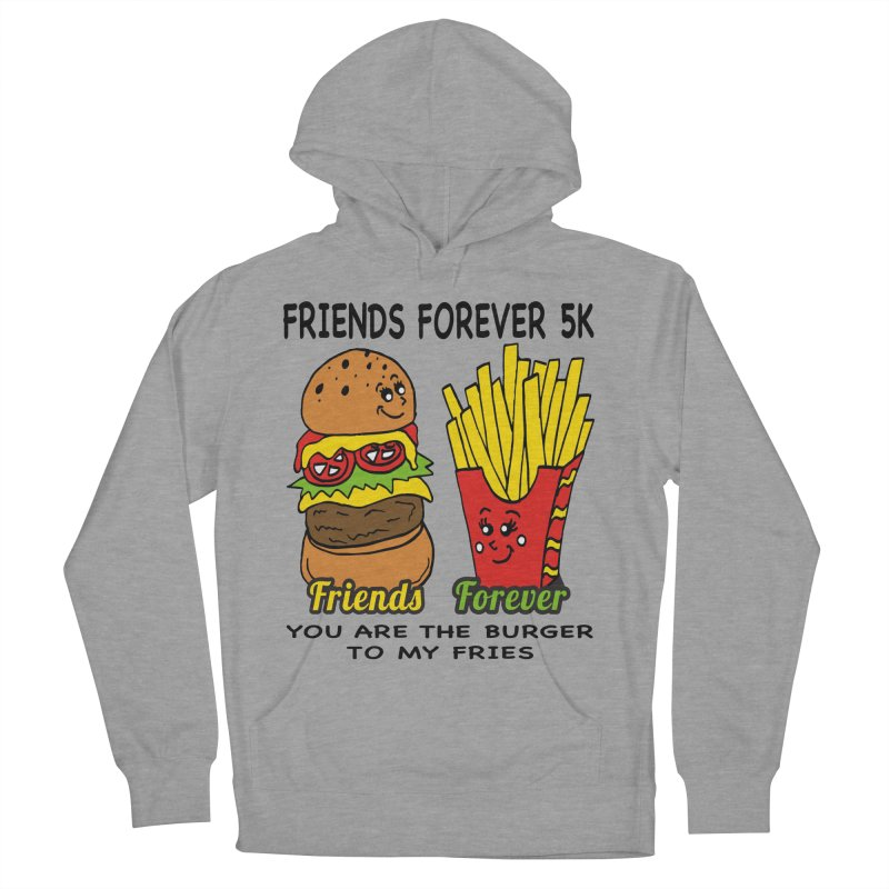 Friends Forever 5K - You Are The Burger to My Fries Women's Pullover Hoody by moonjoggers's Artist Shop