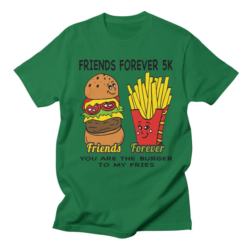 Friends Forever 5K - You Are The Burger to My Fries Women's Unisex T-Shirt by moonjoggers's Artist Shop