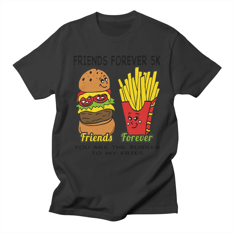 Friends Forever 5K - You Are The Burger to My Fries Men's T-Shirt by moonjoggers's Artist Shop