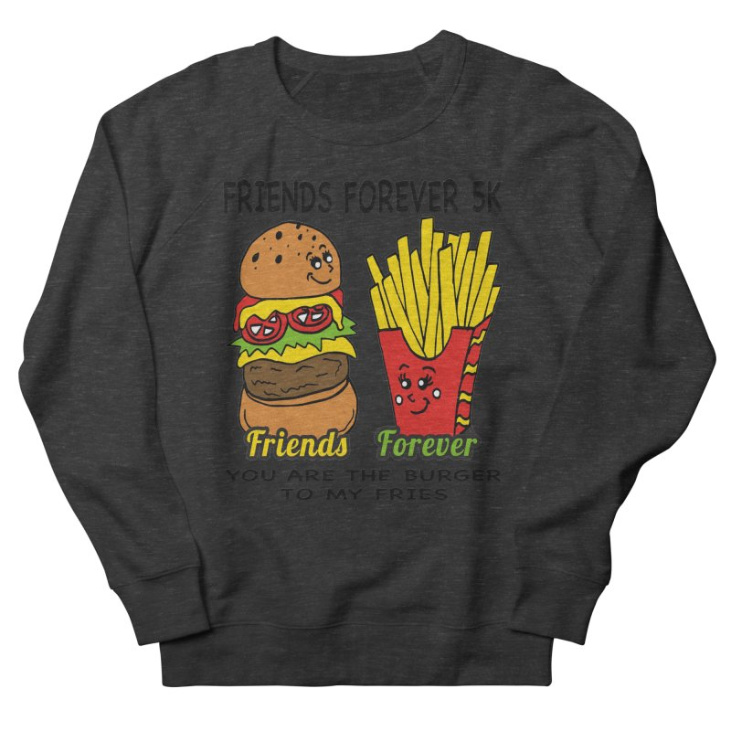 Friends Forever 5K - You Are The Burger to My Fries Men's Sweatshirt by moonjoggers's Artist Shop