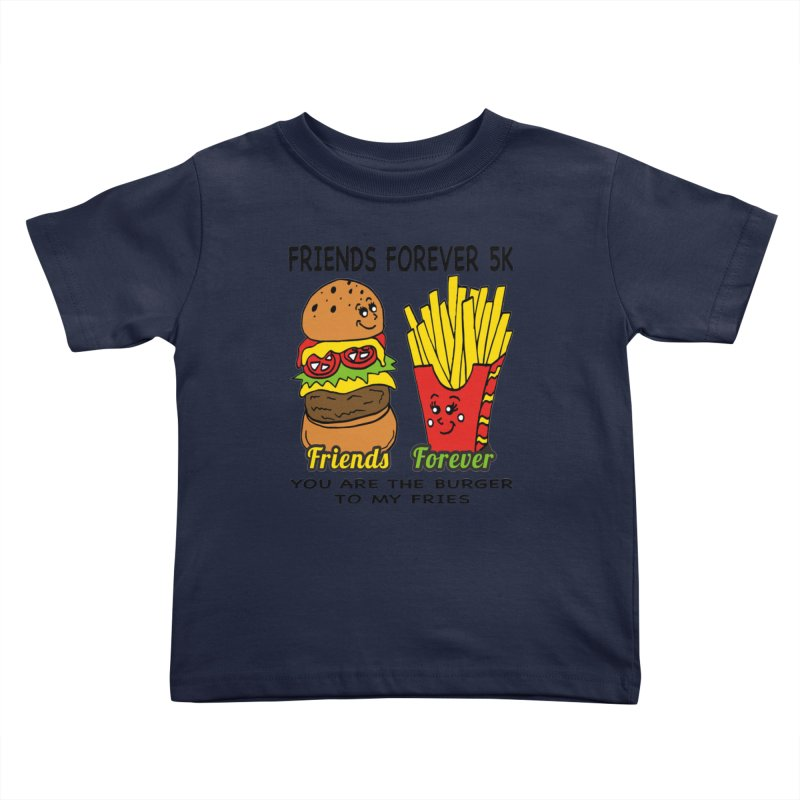 Friends Forever 5K - You Are The Burger to My Fries Kids Toddler T-Shirt by moonjoggers's Artist Shop