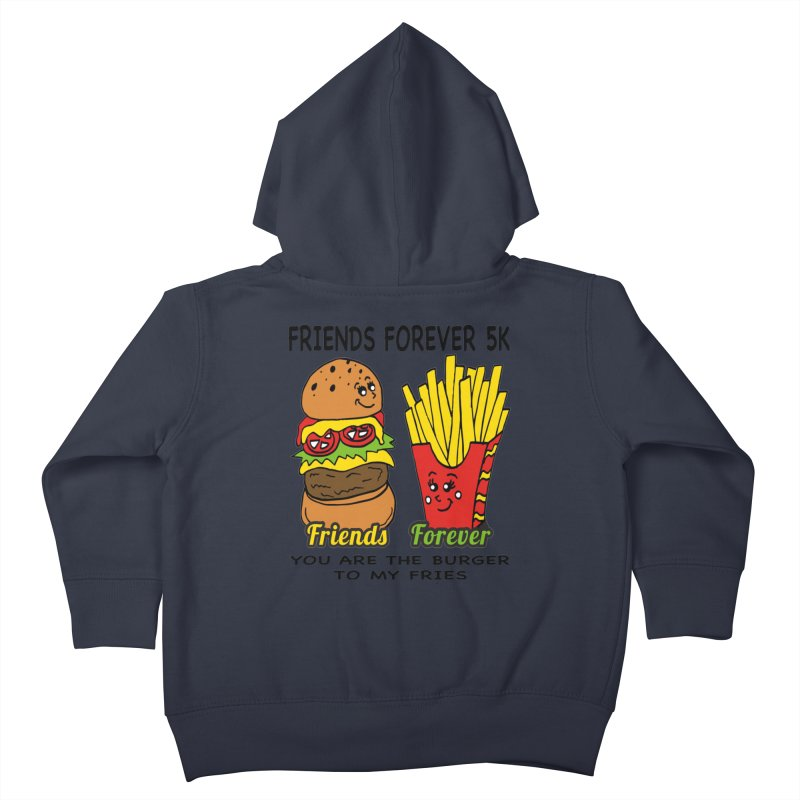 Friends Forever 5K - You Are The Burger to My Fries Kids Toddler Zip-Up Hoody by moonjoggers's Artist Shop