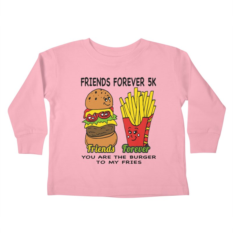 Friends Forever 5K - You Are The Burger to My Fries Kids Toddler Longsleeve T-Shirt by moonjoggers's Artist Shop