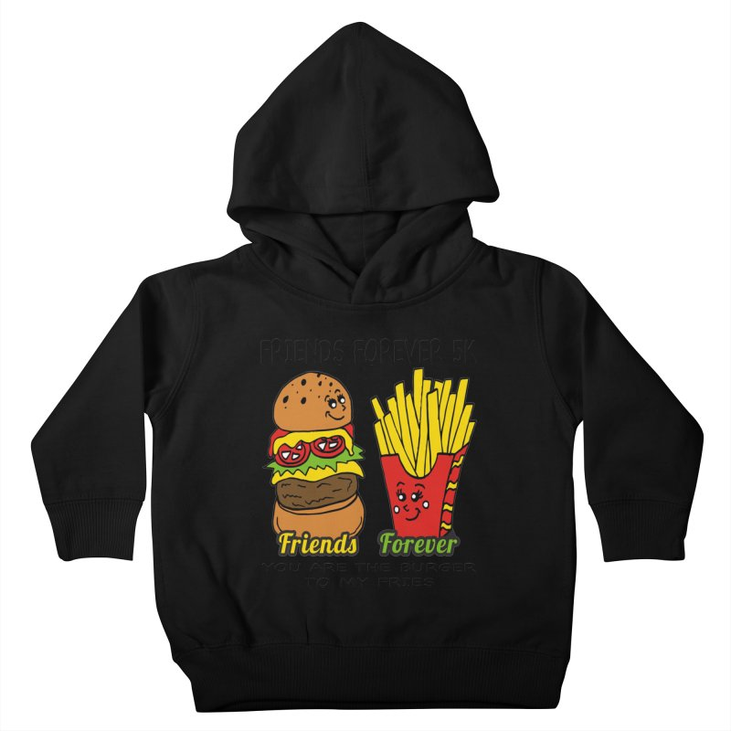 Friends Forever 5K - You Are The Burger to My Fries Kids Toddler Pullover Hoody by moonjoggers's Artist Shop