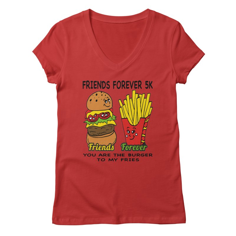 Friends Forever 5K - You Are The Burger to My Fries Women's V-Neck by moonjoggers's Artist Shop